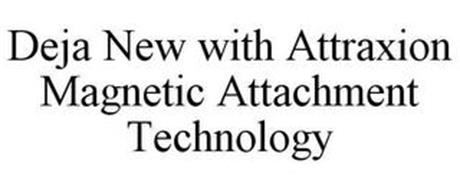 DEJA NEW WITH ATTRAXION MAGNETIC ATTACHMENT TECHNOLOGY