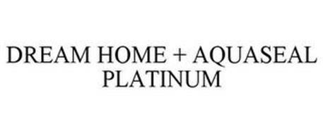 DREAM HOME + AQUASEAL PLATINUM