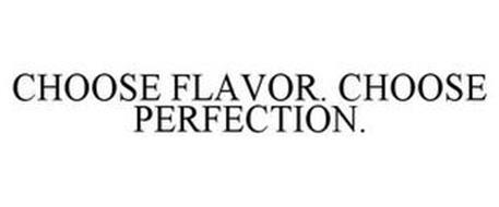 CHOOSE FLAVOR. CHOOSE PERFECTION.