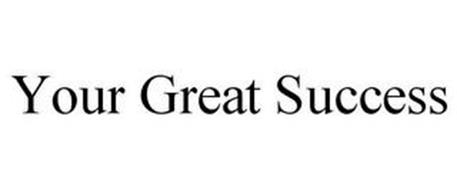 YOUR GREAT SUCCESS