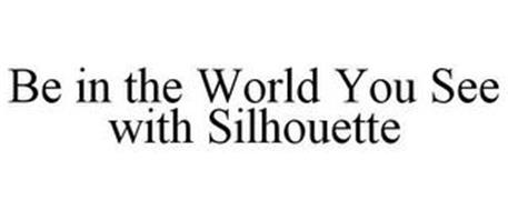 BE IN THE WORLD YOU SEE WITH SILHOUETTE