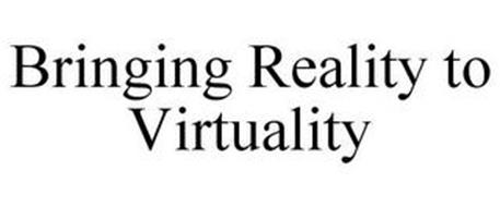 BRINGING REALITY TO VIRTUALITY
