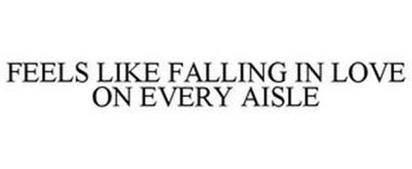 FEELS LIKE FALLING IN LOVE IN EVERY AISLE