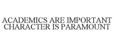 ACADEMICS ARE IMPORTANT CHARACTER IS PARAMOUNT