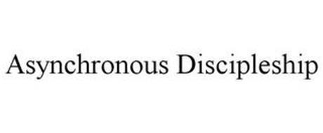 ASYNCHRONOUS DISCIPLESHIP