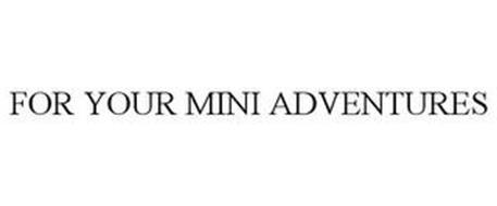 FOR YOUR MINI ADVENTURES