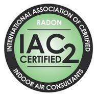 INTERNATIONAL ASSOCIATION OF CERTIFIED INDOOR AIR CONSULTANTS RADON IAC2 CERTIFIED
