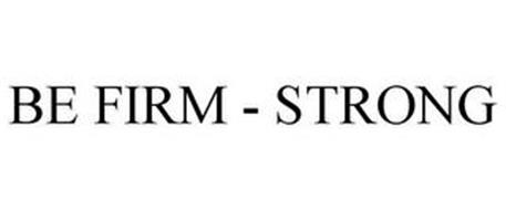 BE FIRM - STRONG