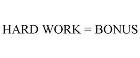 HARD WORK = A BONUS