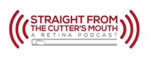 STRAIGHT FROM THE CUTTER'S MOUTH A RETINA PODCAST