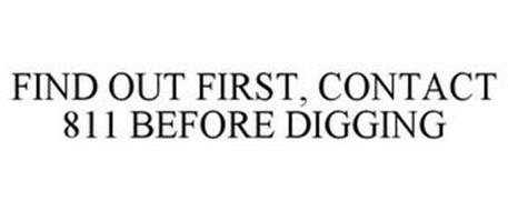 FIND OUT FIRST, CONTACT 811 BEFORE DIGGING