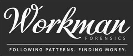 WORKMAN FORENSICS FOLLOWING PATTERNS. FINDING MONEY.
