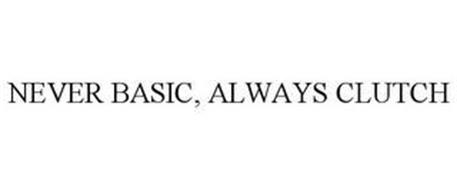 NEVER BASIC, ALWAYS CLUTCH
