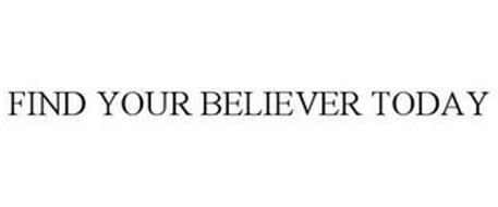 FIND YOUR BELIEVER TODAY