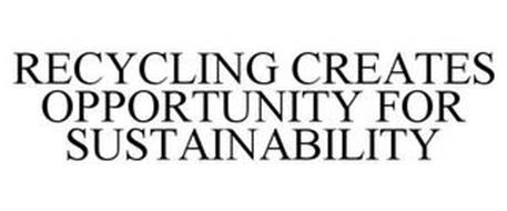 RECYCLING CREATES OPPORTUNITY FOR SUSTAINABILITY