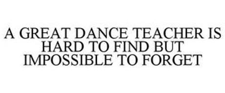 A GREAT DANCE TEACHER IS HARD TO FIND BUT IMPOSSIBLE TO FORGET