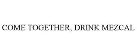 COME TOGETHER, DRINK MEZCAL