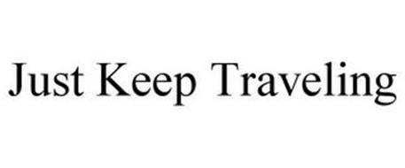 JUST KEEP TRAVELING