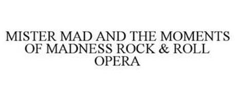 MISTER MAD AND THE MOMENTS OF MADNESS ROCK & ROLL OPERA