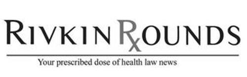 RIVKIN RADLER AND YOUR PRESCRIBED DOSE OF HEALTH LAW NEWS