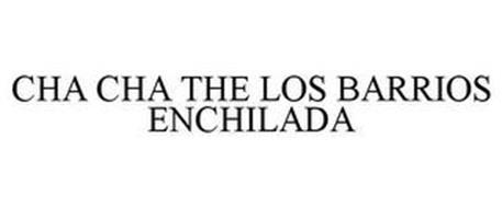 CHA CHA THE LOS BARRIOS ENCHILADA