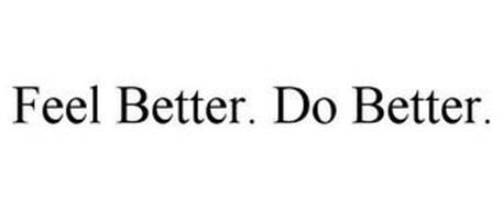 FEEL BETTER. DO BETTER.