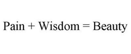 PAIN + WISDOM = BEAUTY