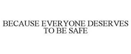 BECAUSE EVERYONE DESERVES TO BE SAFE