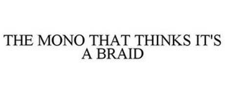 THE MONO THAT THINKS IT'S A BRAID