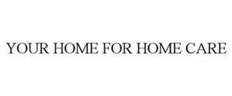 YOUR HOME FOR HOME CARE