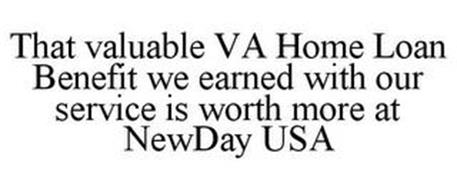 THAT VALUABLE VA HOME LOAN BENEFIT WE EARNED WITH OUR SERVICE IS WORTH MORE AT NEWDAY USA