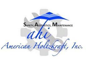 SAFETY, AESTHETICS, MAINTENANCE AHI AMERICAN HOLTZKRAFT, INC.