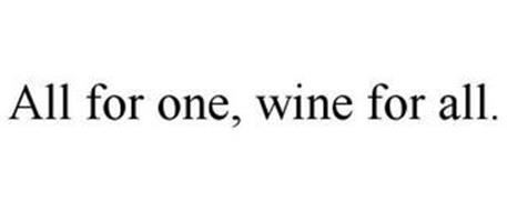 ALL FOR ONE, WINE FOR ALL.