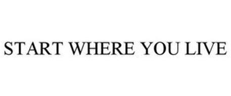 START WHERE YOU LIVE