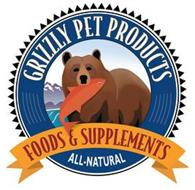 GRIZZLY PET PRODUCTS FOODS & SUPPLEMENTS ALL-NATURAL