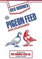 DES MOINES PIGEON FEED AIR-CLEANED MADE WITH NON-GMO INGREDIENTS MANUFACTURED BY DES MOINES FEED CO. DES MOINES, IOWA 50317