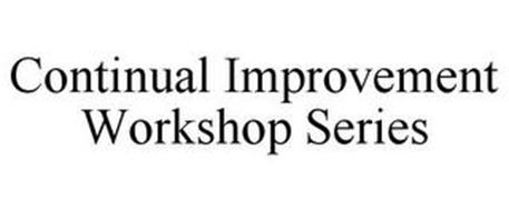CONTINUAL IMPROVEMENT WORKSHOP SERIES