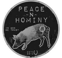 PEACE ~ N ~ HOMINY IN GOD WE TRUST Q ESTD 2014