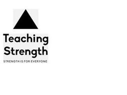 TEACHING STRENGTH STRENGTH IS FOR EVERYONE