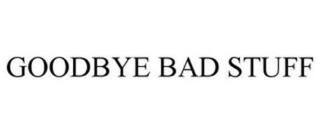 GOODBYE BAD STUFF
