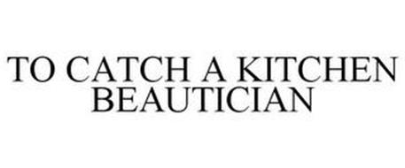 TO CATCH A KITCHEN BEAUTICIAN