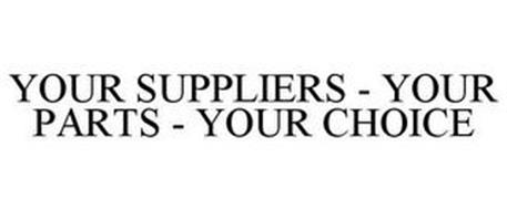 YOUR SUPPLIERS - YOUR PARTS - YOUR CHOICE