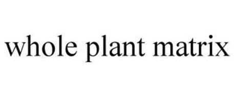 WHOLE PLANT MATRIX
