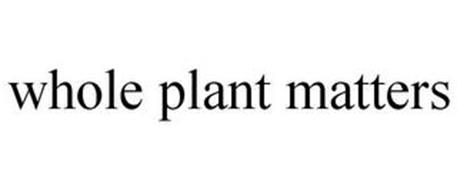 WHOLE PLANT MATTERS