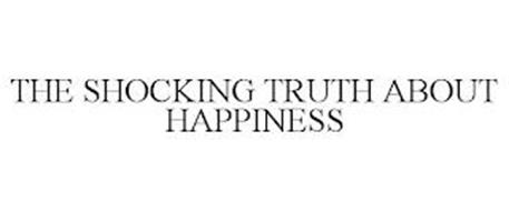 THE SHOCKING TRUTH ABOUT HAPPINESS