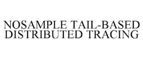 NOSAMPLE TAIL-BASED DISTRIBUTED TRACING