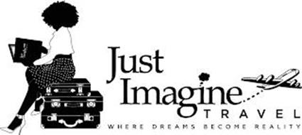 JUST IMAGINE TRAVEL JUST IMAGINE TRAVEL WHERE DREAMS BECOME REALITY