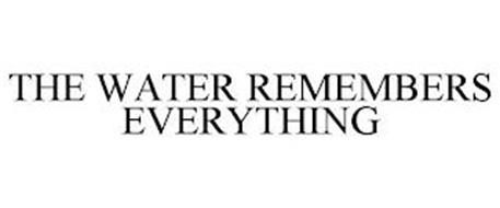 THE WATER REMEMBERS EVERYTHING