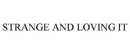 STRANGE AND LOVING IT