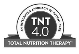 TNT 4.0 AN INTEGRATED APPROACH TO PATIENT CARE TOTAL NUTRITION THERAPY